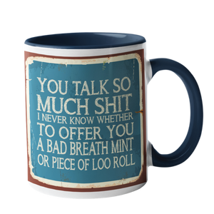 You Talk so much Shit Humour Mug