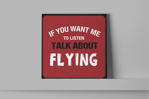 If you want me to listen, talk about flying Metal Wall Sign
