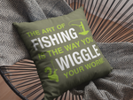 The Art of Fishing is the way you wiggle your worm Fishing Humour Soft Touch Cushion