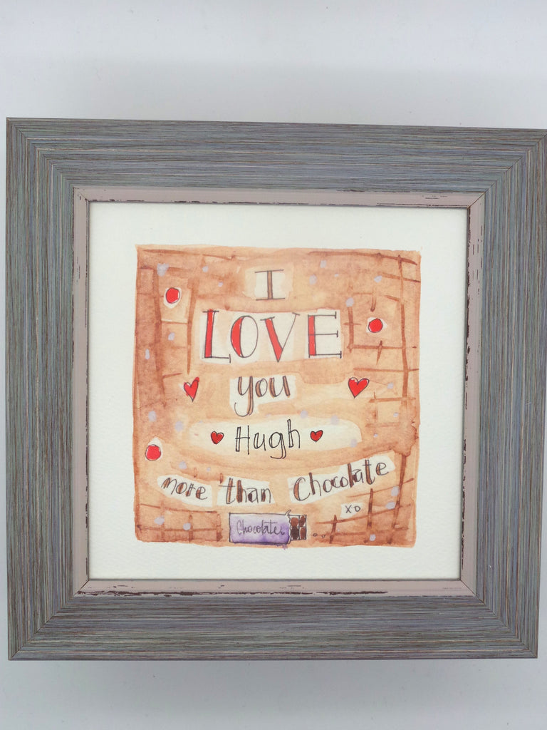 "Framed Print ""Love you more than Chocolate"" can be personalised"