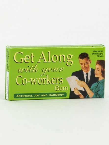 Get along with your co workers Gum