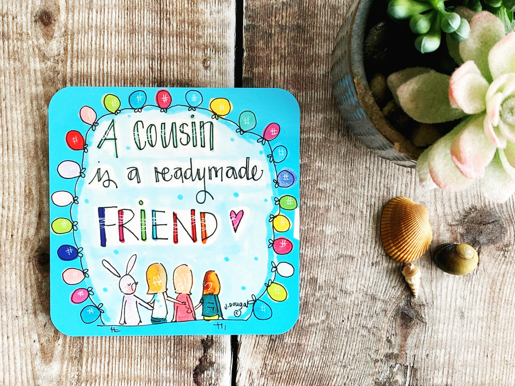 A cousin is a readymade friend Coaster