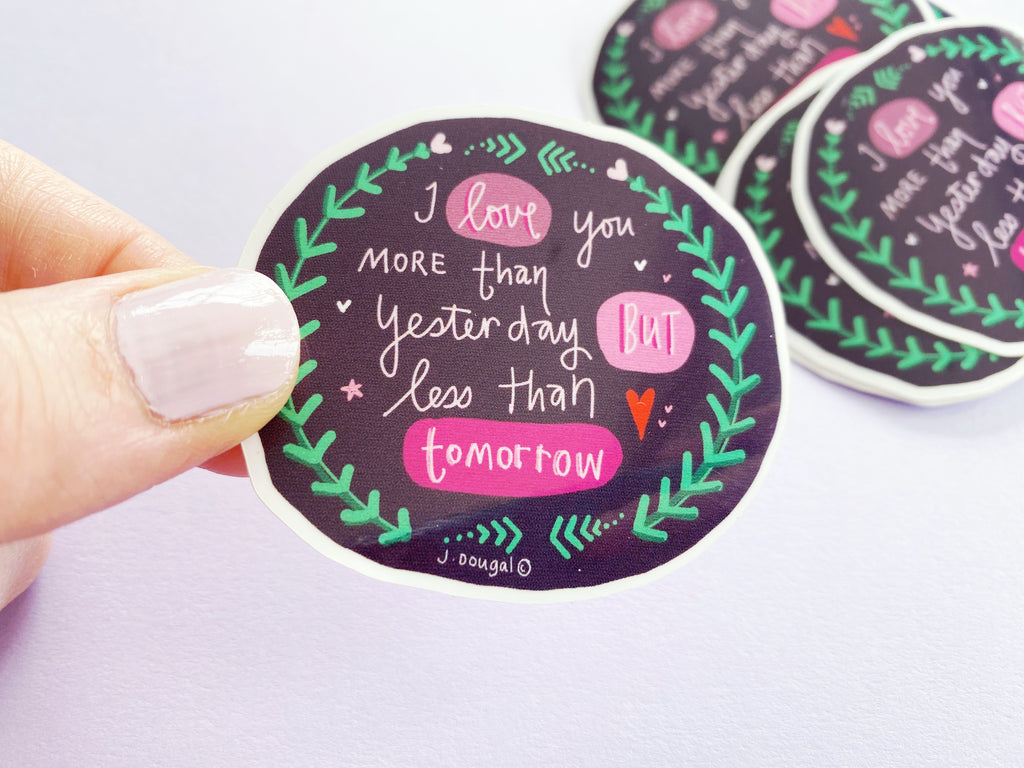 I love you more than Yesterday Sticker