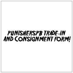 PunishersPB Trade-In/Consignment Form!