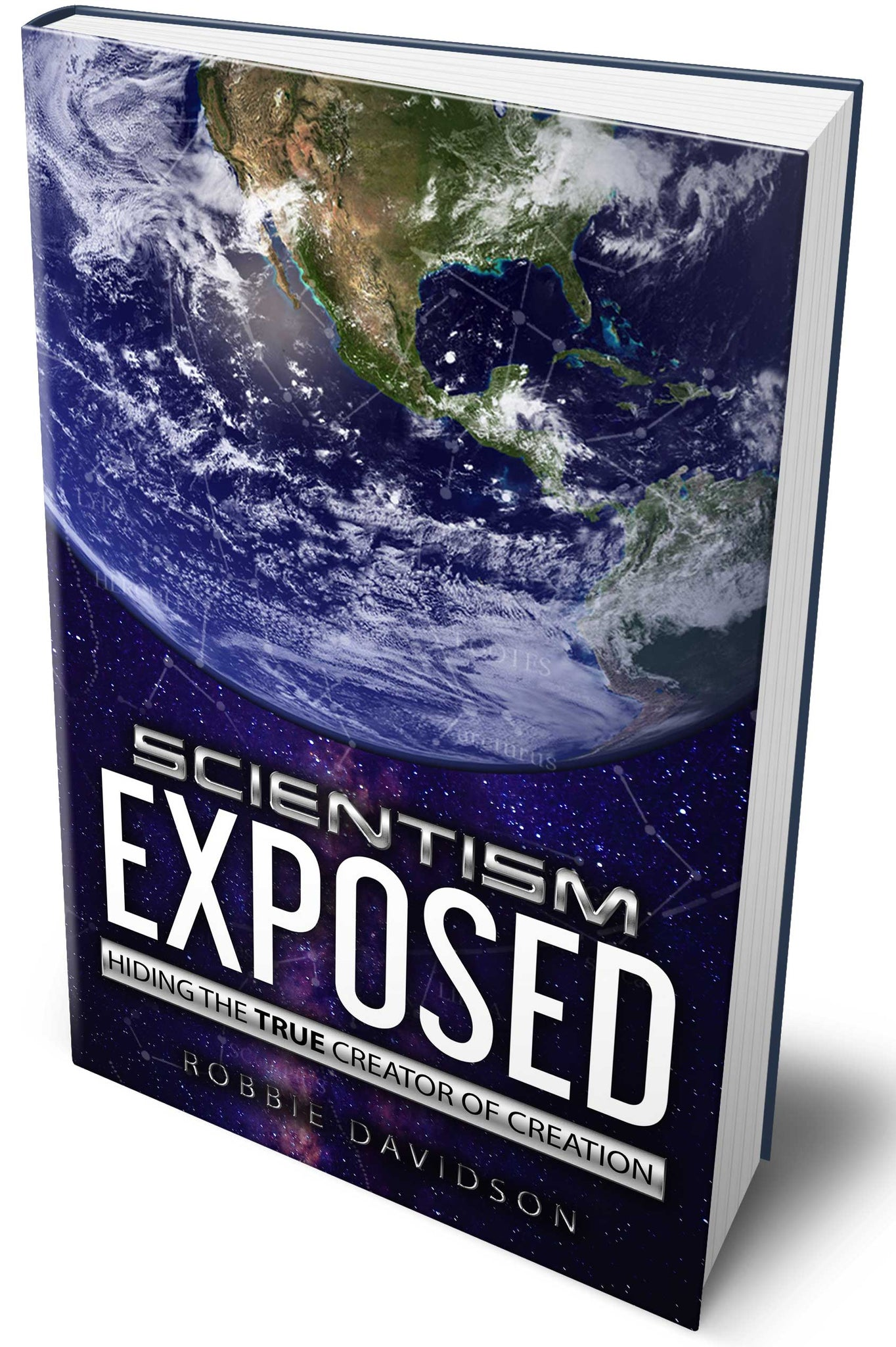 Scientism Exposed: Hiding The True Creator Of Creation (AUTOGRAPHED & NUMBERED)