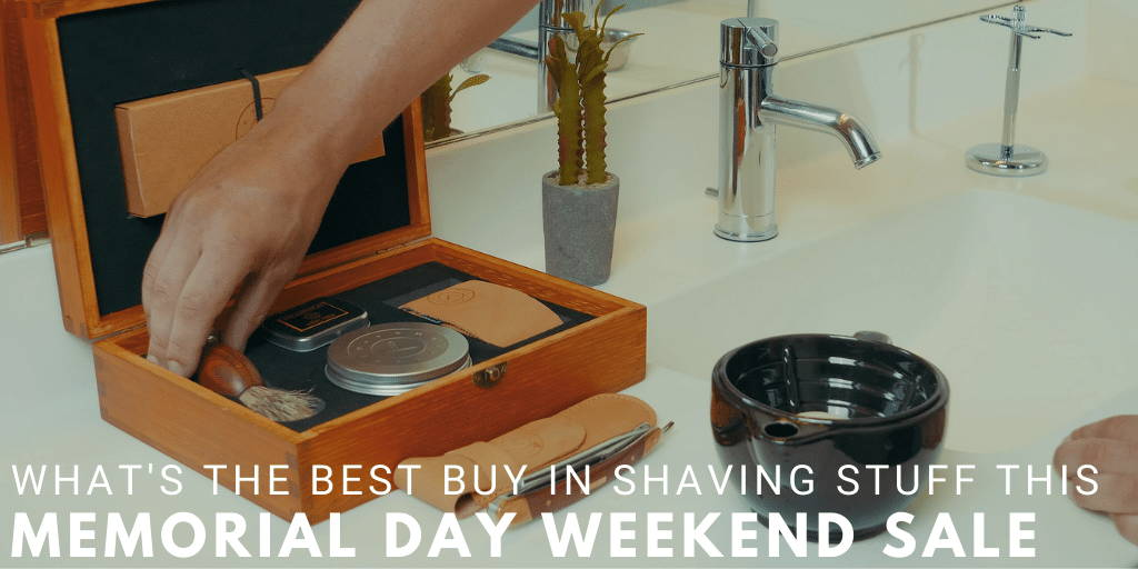 What's the Best Buy in Shaving Stuff This Memorial Day Weekend Sale