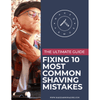 The Ultimate Guide to Fixing 10 Most Common Shaving Mistakes