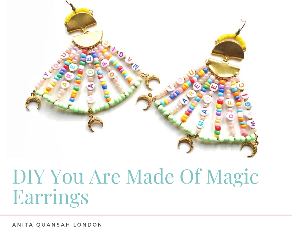 "How To Make Your Own Beaded Alphabet Earrings ""You Are Made Of Magic Earrings"" Anita Quansah London"