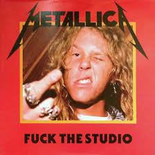 Metallica - Fuck the Studio LP