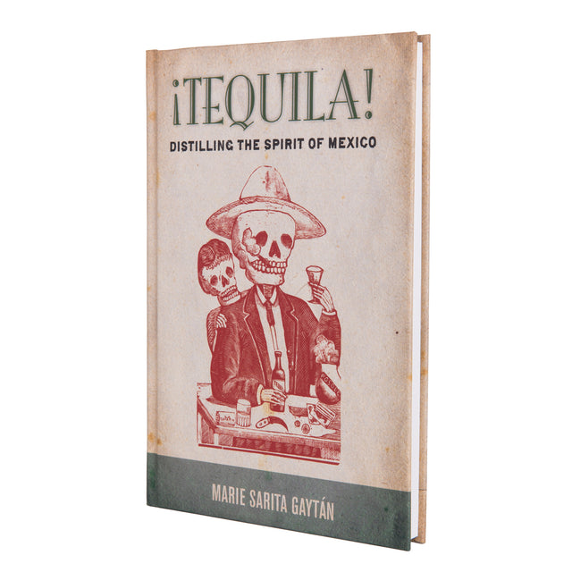 ¡Tequila! Distilling the Spirit of Mexico