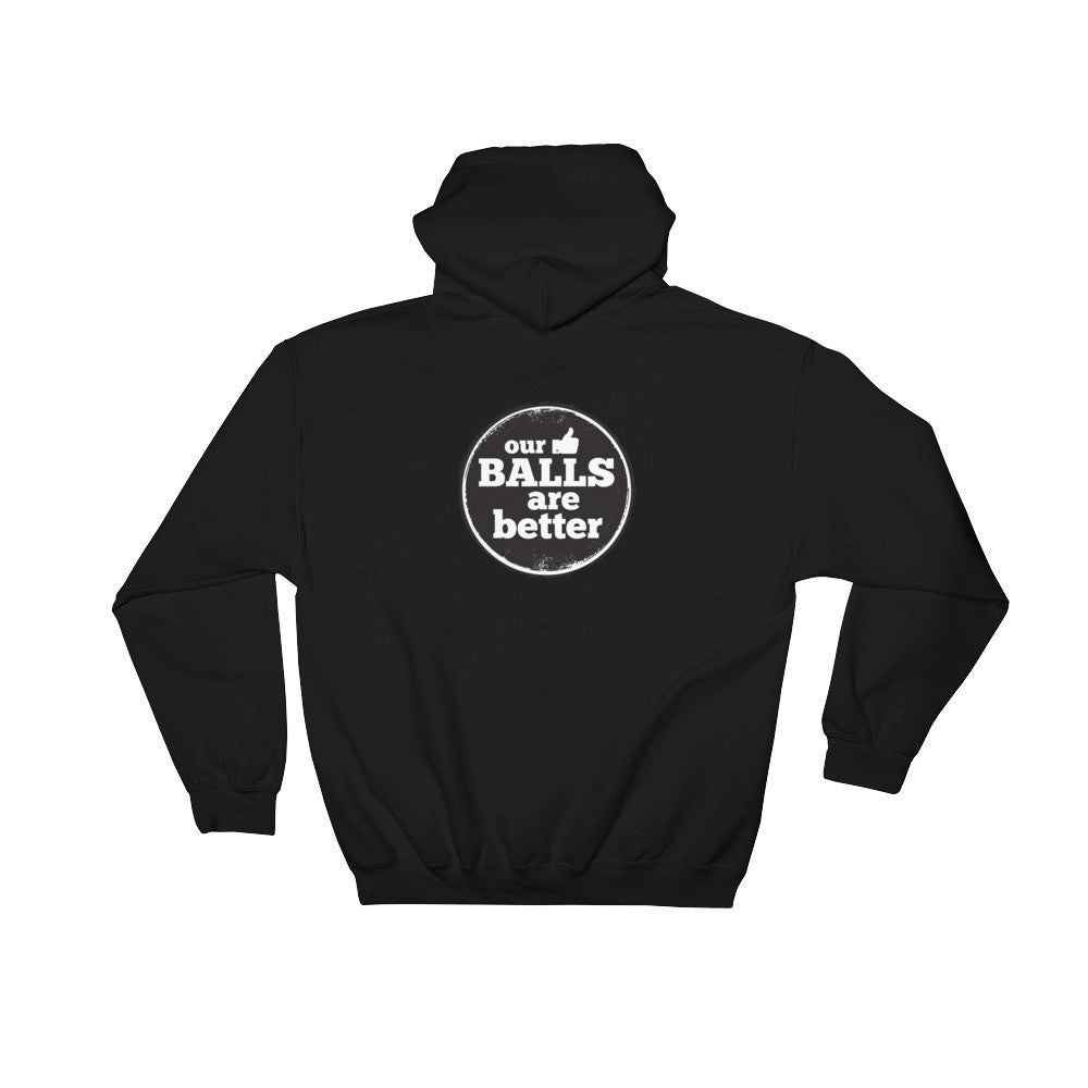 Our Balls Are Better Hooded Sweatshirt