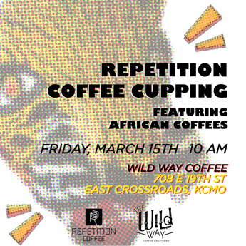 Repetition Coffee Cupping at Wild Way - March 15th, 10am