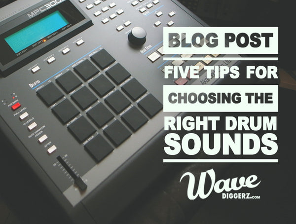 5 Tips For Choosing The Right Drum Sounds – Wavediggerz