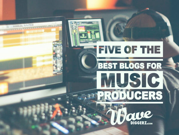 Five Of The Best Blogs For Music Producers | The Wavediggerz