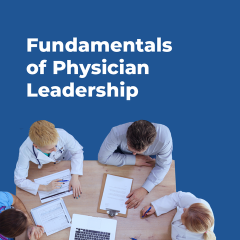 Fundamentals Of Physician Leadership Series