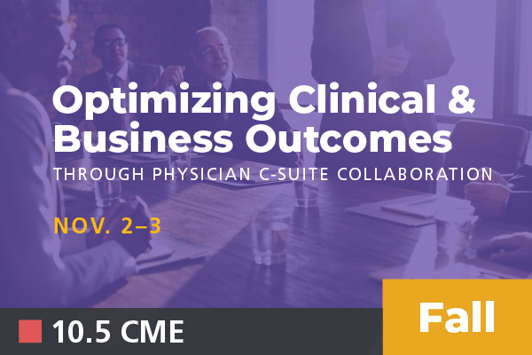 2019 Fall Optimizing Clinical & Business Outcomes through Physician C-Suite Collaboration