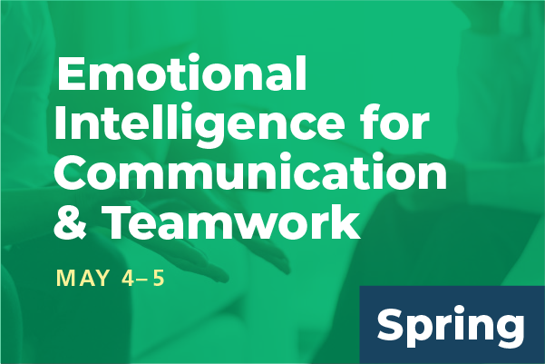 2019 Spring Summit Emotional Intelligence for Communication and Teamwork