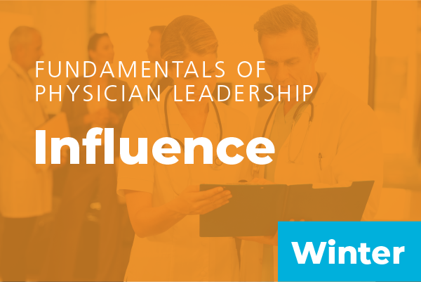 2019 Winter Fundamentals of Physician Leadership: Influence