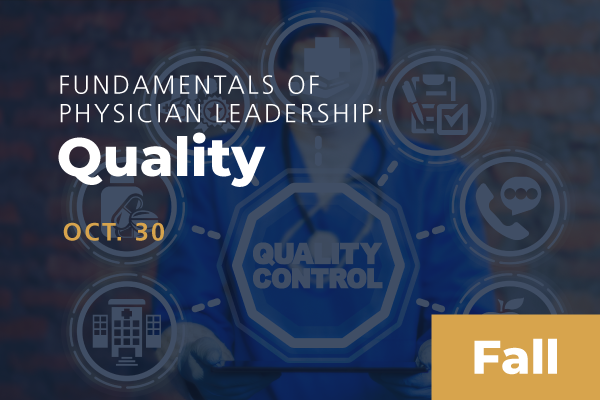 2020 Fall Fundamentals of Physician Leadership: Quality