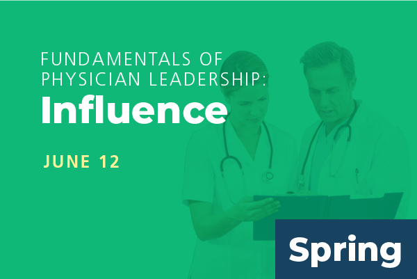 2020 Spring Fundamentals of Physician Leadership: Influence
