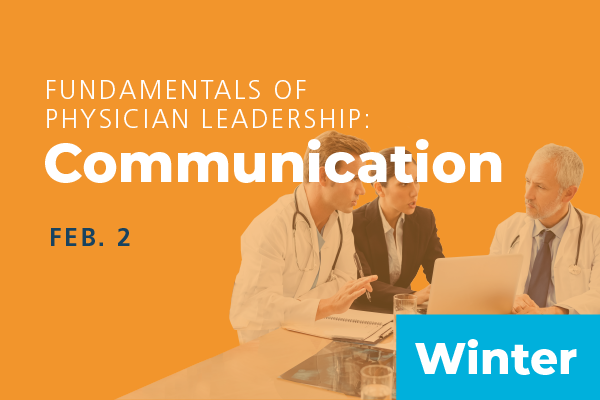 2020 Winter Fundamentals of Physician Leadership: Communication