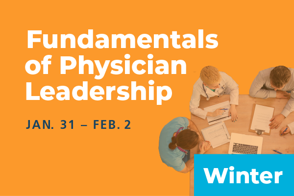2020 Winter Fundamentals of Physician Leadership: Series