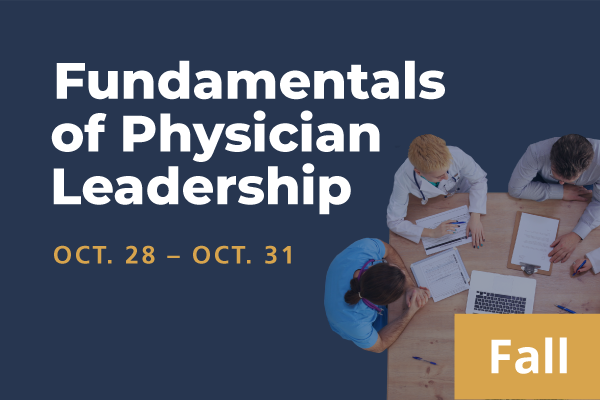 2021 Fall Fundamentals of Physician Leadership: Series