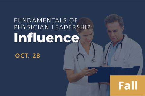 2021 Fall Fundamentals of Physician Leadership: Influence