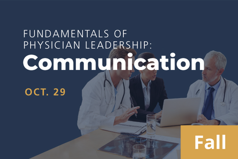 2021 Fall Fundamentals of Physician Leadership: Communication