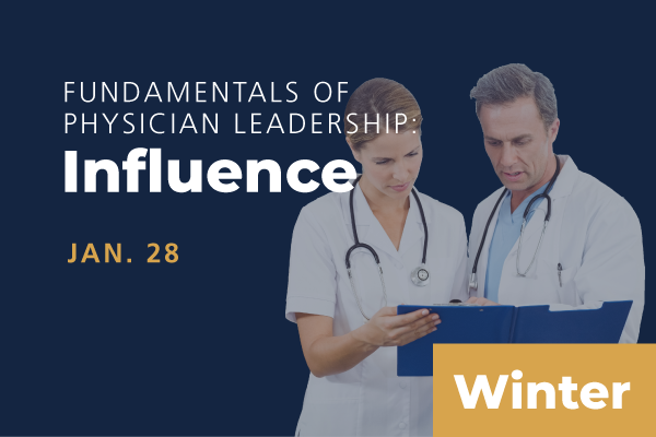 2021 Winter Fundamentals of Physician Leadership: Influence