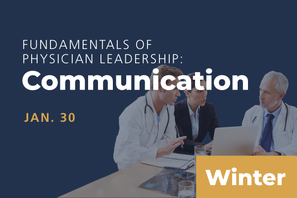 2021 Winter Fundamentals of Physician Leadership: Communication
