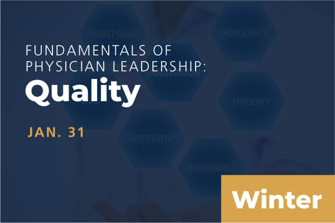 2021 Winter Fundamentals of Physician Leadership: Quality