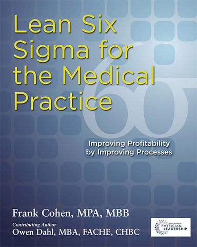 Lean Six Sigma for the Medical Practice Improving Profitability by Improving Processes