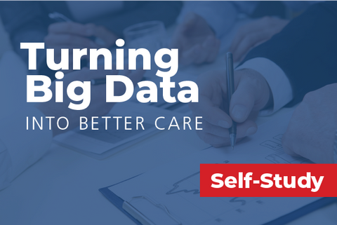 Turning Big Data into Better Care