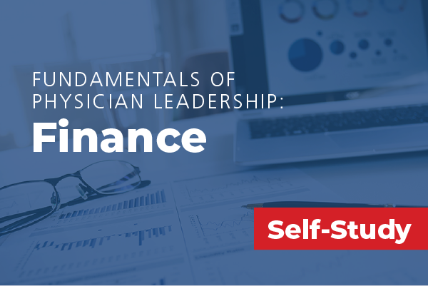 Fundamentals of Physician Leadership: Finance