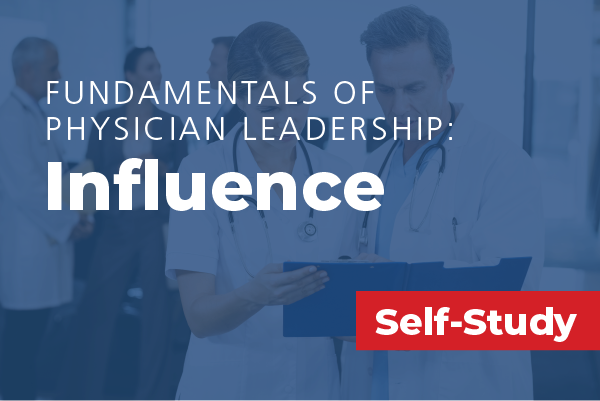 Fundamentals of Physician Leadership: Influence