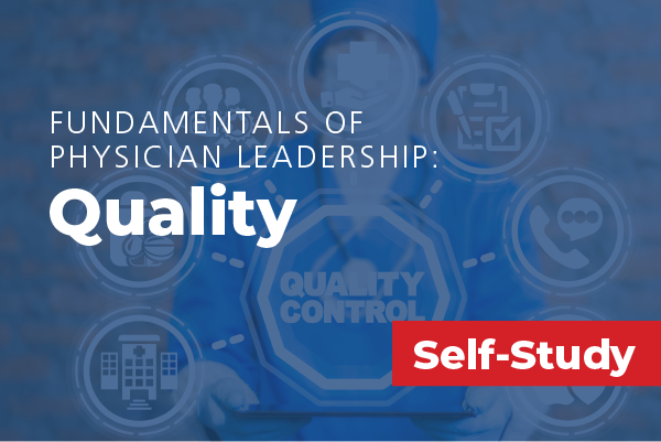Fundamentals of Physician Leadership: Quality