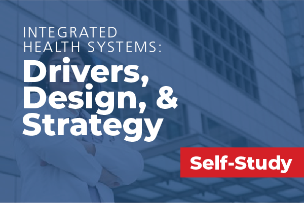 Integrated Health Systems: Drivers, Design and Strategy