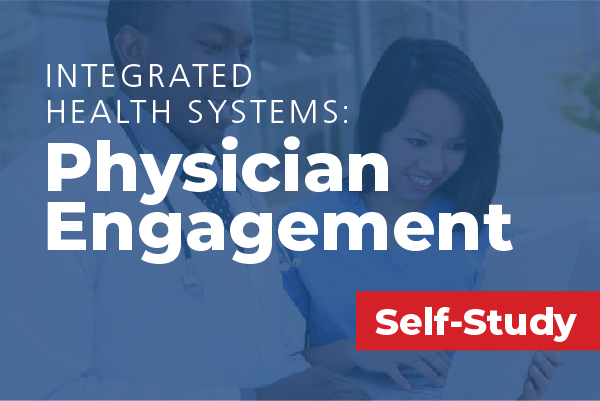 Integrated Health Systems: Physician Engagement