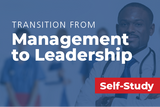 A physician health care executive's roadmap to transition from management to leadership