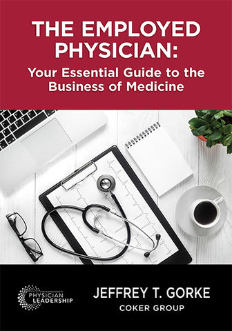 The Employed Physician: Your Essential Guide to the Business of Medicine