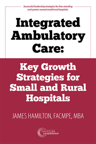 Integrated Ambulatory Care: Key Growth Strategies for Small and Rural Hospitals