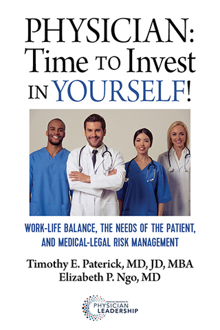 Physician – Time to Invest in Yourself: Work-Life Balance, the Needs of the Patient, and Medical-Legal Risk Management