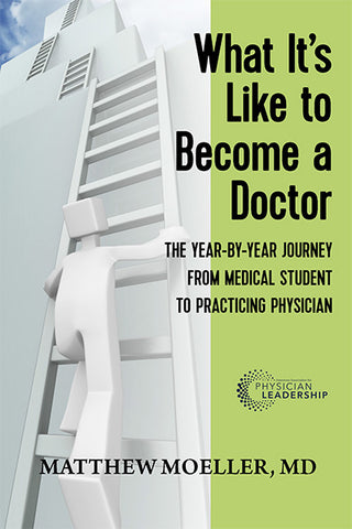 What It's Like to Become a Doctor:  A Year-by-Year Journey from Medical Student to Practicing Physician
