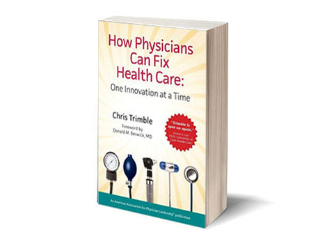 How Physicians Can Fix Health Care: One Innovation at a Time - Soft Cover