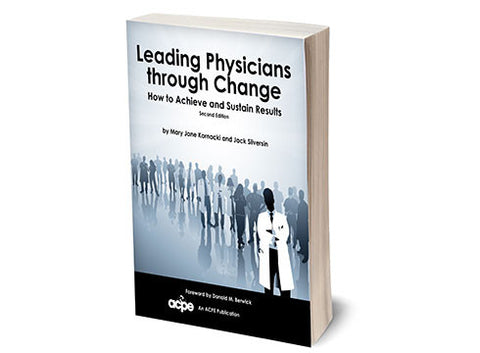 Leading Physicians through Change - How to Achieve and Sustain Results 2nd Edition