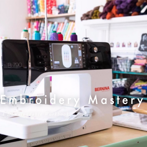 BERNINA Mastery Workbook: Embroidery (5-series, 7-series, and 8-series)