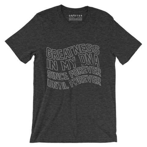 """Greatness In My DNA, Since Forever Until Forever"" T-Shirt (Dark Heather Grey)"
