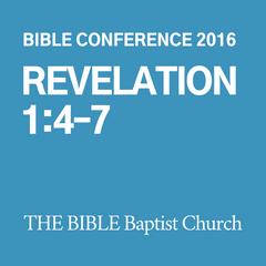 2016 Bible Conference: Revelation 1:4-7 (CD)
