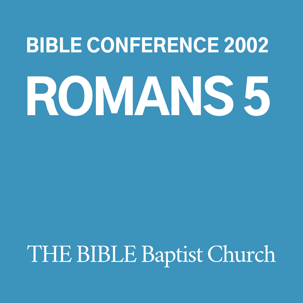 2002 Bible Conference: Romans 5 (CD)
